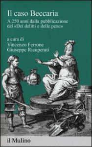 Copertina di 'Il caso Beccaria. A 250 anni dalla pubblicazione del «Dei delitti e delle pene»'