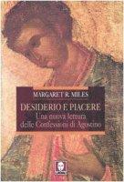Desiderio e piacere. Una nuova lettura delle Confessioni di Agostino - Miles M. M.