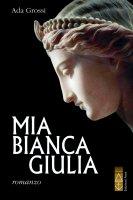Mia bianca Giulia. - Ada Grossi