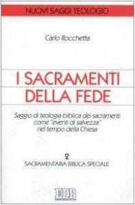 Copertina di 'I sacramenti della fede. Saggio di teologia biblica come «Eventi di salvezza» nel tempo della Chiesa [vol_2] / Sacramentaria biblica speciale'