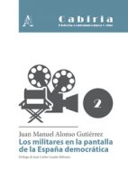 Los militares en la pantalla de la España democrática - Alonso Gutiérrez Juan Manuel