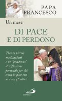 Un mese di pace e di perdono - Francesco (Jorge Mario Bergoglio)