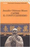 Capire il confucianesimo - Oldstone-Moore Jennifer