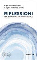 Riflessioni per un dialogo intraecclesiale - Agostino Marchetto, Angelo Federico Arcelli