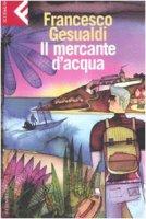 Il mercante d'acqua - Gesualdi Francesco
