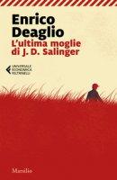 L' ultima moglie di J. D. Salinger - Deaglio Enrico
