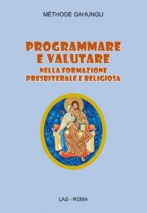 Copertina di 'Programmare e valutare nella formazione presbiterale e religiosa'