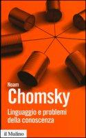 Linguaggio e problemi della conoscenza - Chomsky Noam