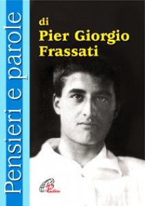 Copertina di 'Pensieri e parole di Pier Giorgio Frassati'