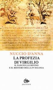 Copertina di 'La profezia di Virgilio. Il fanciullo divino e il mistero della IV egogla'