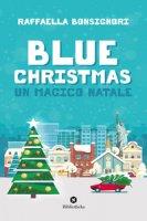 Blue Christmas. Un magico Natale - Bonsignori Raffaella