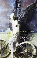 Lettere tra cielo e terra - Reyes Castillo Ricardo