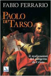 Copertina di 'Paolo di Tarso. Il realizzatore del progetto di Cristo'