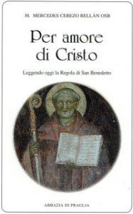 Copertina di 'Per amore di Cristo. Leggendo oggi la Regola di san Benedetto'