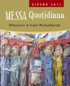 Copertina di 'Messa quotidiana. Riflessioni di fratel Michael Davide. Giugno 2011'