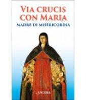 Via Crucis con Maria madre della misericordia - Aa. Vv.