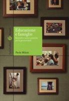 Educazione e famiglie. Ricerche e nuove pratiche per la genitorialità - Milani Paola
