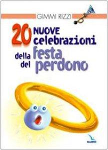 Copertina di 'Venti (20) nuove celebrazioni della festa del perdono'