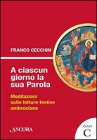 A ciascun giorno la sua Parola. Meditazioni sulle letture festive ambrosiane - Cecchin Franco