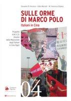 Sulle orme di Marco Polo. Italiani in Cina - Giovanna Di Vincenzo, Fabio Marcelli, M. Francesca Staiano