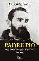 Padre Pio. Sette anni di mistero a Pietralcina - Calabrese Donato