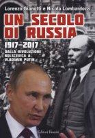 Un secolo di Russia. 1917-2017. Dalla rivoluzione bolscevica a Vladimir Putin - Gianotti Lorenzo, Lombardozzi Nicola