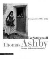 La Sardegna di Thomas Ashby. Fotografie 1906-1912. Paesaggi archeologia comunità. Ediz. illustrata
