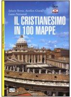 Il cristianesimo in 100 mappe - Sylvain Parent, Aurelien Girard, Laura Pettinaroli