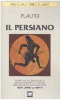 Il persiano. Con testo latino a fronte - Plauto T. Maccio