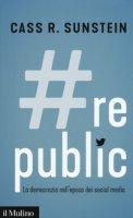 #Republic.com. La democrazia nell'epoca dei social media - Sunstein Cass R.