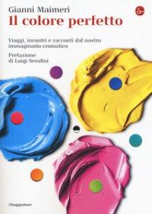 Copertina di 'Il colore perfetto. Viaggi, incontri e racconti dal nostro immaginario cromatico'
