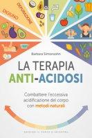 La terapia anti-acidosi. Combattere l'eccessiva acidificazione del corpo con metodi naturali - Simonsohn Barbara