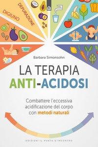Copertina di 'La terapia anti-acidosi. Combattere l'eccessiva acidificazione del corpo con metodi naturali'