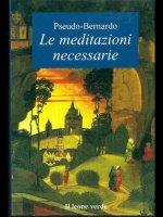 Le meditazioni necessarie - Pseudo Bernardo