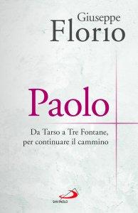 Copertina di 'Paolo. Da Tarso a Tre Fontane, per continuare il cammino'