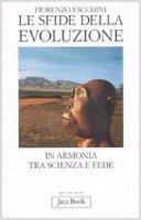 Le sfide della evoluzione. In armonia tra scienza e fede - Facchini Fiorenzo