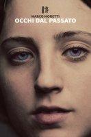Occhi dal passato - Moretti Marco