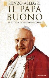Copertina di 'Il papa buono. La vita di Giovanni XXIII'