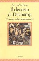 Il dentista di Duchamp. 12 racconti sull'arte contemporanea - Giordano Serena