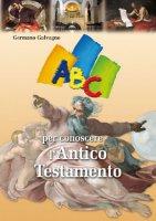 ABC per conoscere l'Antico Testamento - Galvagno Germano