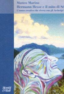 Copertina di 'Hermann Hesse e il mito di Sé. L'uomo creativo che viveva con gli Archetipi'