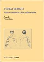 Guerra e disabilità. Mutilati e invalidi italiani e primo conflitto mondiale
