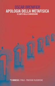 Copertina di 'Apologia della metafisica o l'arte della conversione'
