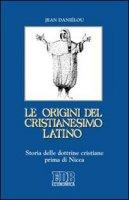 Le origini del cristianesimo latino - Daniélou Jean