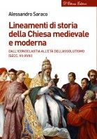 Lineamenti di storia della Chiesa medievale e moderna. Dall'iconoclastia all'espansione missionaria (secc. VIII-XVII). - Alessandro Saraco