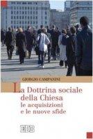 La dottrina sociale della Chiesa: le acquisizioni e le nuove sfide - Campanini Giorgio