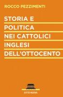 Storia e politica nei cattolici inglesi dell'Ottocento - Rocco Pezzimenti