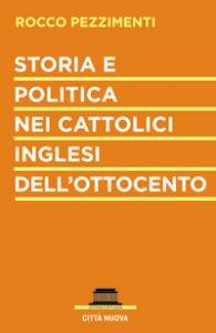 Copertina di 'Storia e politica nei cattolici inglesi dell'Ottocento'