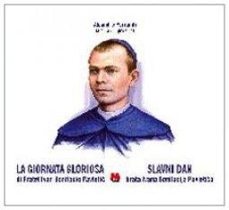 Copertina di 'La giornata gloriosa di fratel Ivan Bonifacio Pavletic'