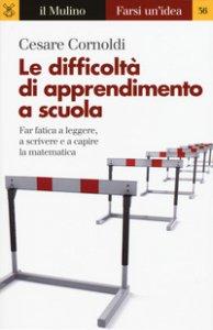 Copertina di 'Le difficoltà di apprendimento a scuola. Far fatica a leggere, a scrivere e a capire la matematica'